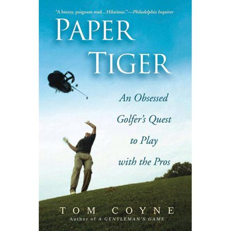 Paper Tiger: An Obsessed Golfer's Quest to Play With the Pros