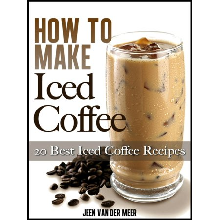How To Make Iced Coffee: 20 Best Iced Coffee Recipes -
