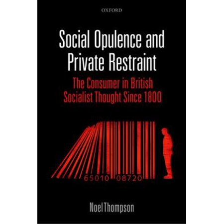 Social Opulence and Private Restraint: The Consumer in British Socialist Thought Since 1800