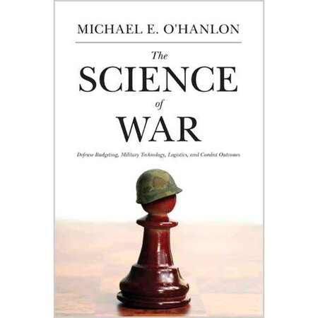 The Science Of War  Defense Budgeting Military Technology Logistics And Combat Outcomes  Hardcover