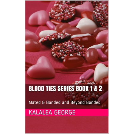 Blood Ties Series Book 1 & 2: Mated & Bonded and Beyond Bonded -