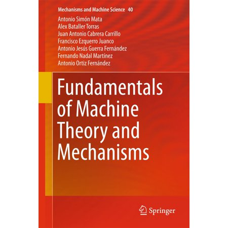 Fundamentals of Machine Theory and Mechanisms - (Theory Of Machines And Mechanisms 5th Edition)