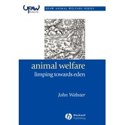 UFAW Animal Welfare: Animal Welfare: Limping Towards Eden: A Practical Approach to Redressing the Problem of Our Dominion Over the Animals (Paperback)
