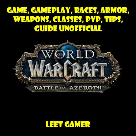 World of Warcraft Battle for Azeroth Game, Gameplay, Races, Armor, Weapons, Classes, PvP, Tips, Guide Unofficial - (Best Mmorpg Pvp Games 2019)