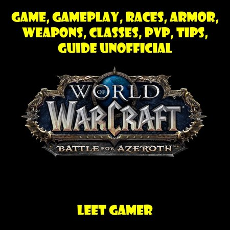 World of Warcraft Battle for Azeroth Game, Gameplay, Races, Armor, Weapons, Classes, PvP, Tips, Guide Unofficial -