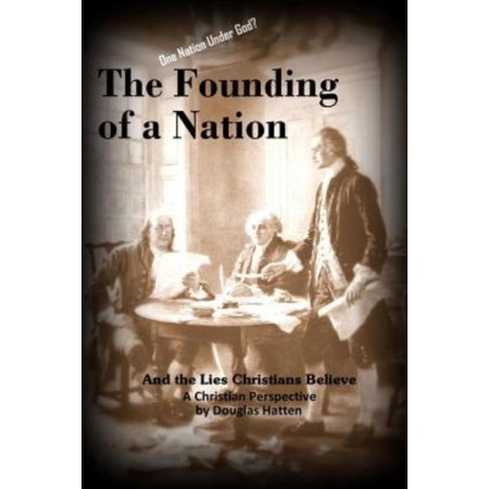The Founding Of A Nation And The Lies Christians Believe