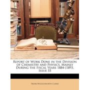 Report of Work Done in the Division of Chemistry and Physics, Mainly During the Fiscal Years 1884-1893, Issue 55