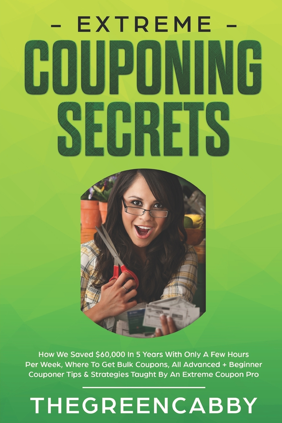 Extreme Couponing Secrets: How We Saved $60,000 In 5 Years ...