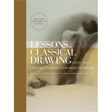 Lessons in Classical Drawing : Essential Techniques from Inside the -
