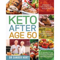 Keto After Age 50 : Affordable, Easy & Delicious Keto Recipes - Lose Weight, Reverse Disease & Feel Younger - 30-Day Meal Plan to Kickstart Your Healthy Lifestyle (Paperback)