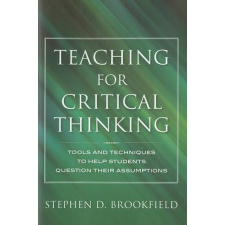Teaching for Critical Thinking : Tools and Techniques to Help Students Question Their