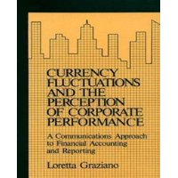Currency Fluctuations and the Perception of Corporate Performance : A Communications Approach to Financial Accounting and Reporting