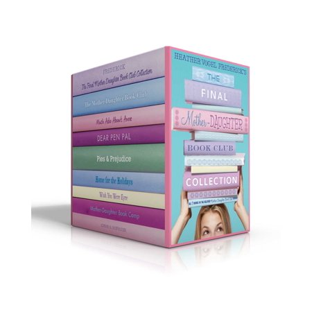 - The Final Mother-Daughter Book Club Collection : The Mother-Daughter Book Club; Much Ado About Anne; Dear Pen Pal; Pies & Prejudice; Home for the Holidays; Wish You Were Eyre; Mother-Daughter Book Camp