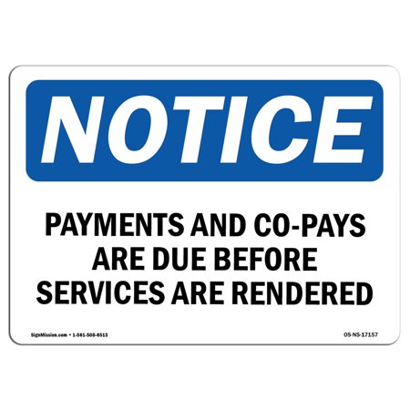 OSHA Notice Sign - Payments And Co-Pays Are Due Before Services | Choose from: Aluminum, Rigid Plastic or Vinyl Label Decal | Protect Your Business, Work Site, Warehouse & Shop Area | Made in the (Best Way To Remove Late Payments From Credit Report)