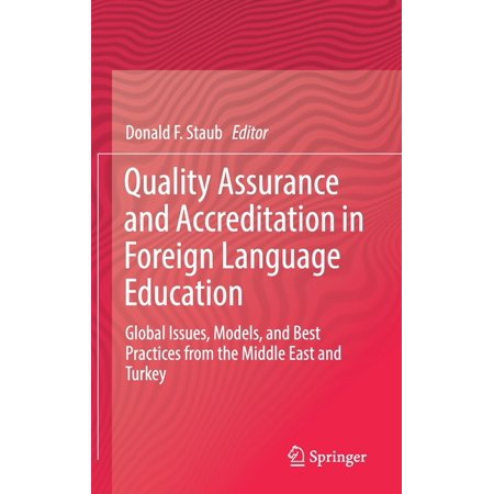 Quality Assurance and Accreditation in Foreign Language Education : Global Issues, Models, and Best Practices from the Middle East and (C Language Best Practices)