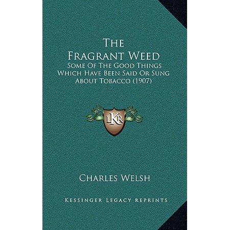The Fragrant Weed : Some of the Good Things Which Have Been Said or Sung about Tobacco