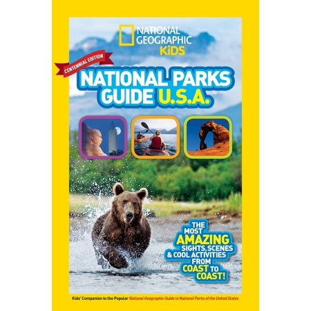 National Geographic Kids National Parks Guide USA Centennial Edition : The Most Amazing Sights, Scenes, and Cool Activities from Coast to Coast!