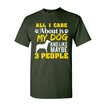 All I Care Is About My Dog And Maybe 3 People Funny DT Adult T-Shirt Tee (Funny Adult Girls)