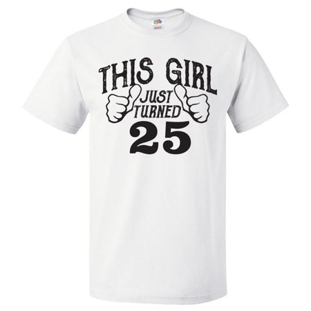 25th Birthday Gift For 25 Year Old This Girl Turned 25 T Shirt Gift