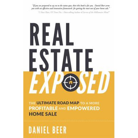 Real Estate Exposed  The Ultimate Road Map To A More Profitable And Empowered Home Sale