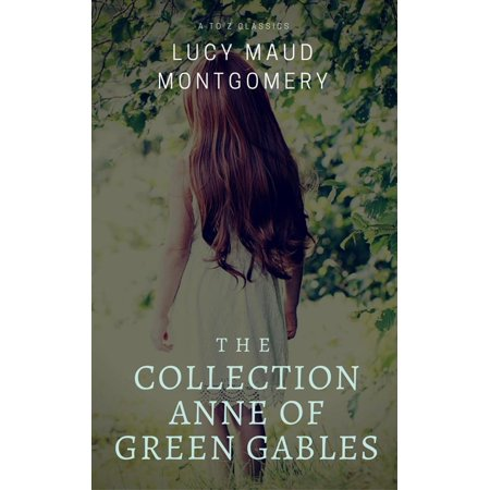The Collection Anne of Green Gables (Best Navigation, Active TOC) (A to Z Classics) -