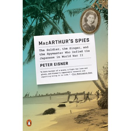 MacArthur's Spies : The Soldier, the Singer, and the Spymaster Who Defied the Japanese in World War (Did Spain Participate In World War 2)