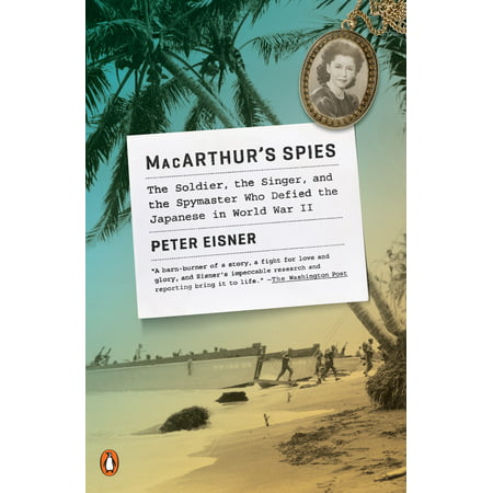 MacArthur's Spies : The Soldier, the Singer, and the Spymaster Who Defied the Japanese in World War