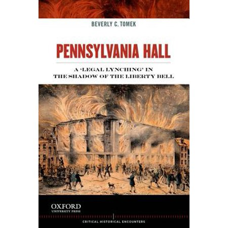 - Pennsylvania Hall : A 'Legal Lynching' in the Shadow of the Liberty Bell