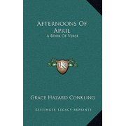 Afternoons of April : A Book of Verse