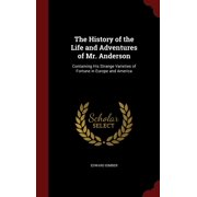 The History of the Life and Adventures of Mr. Anderson : Containing His Strange Varieties of Fortune in Europe and America