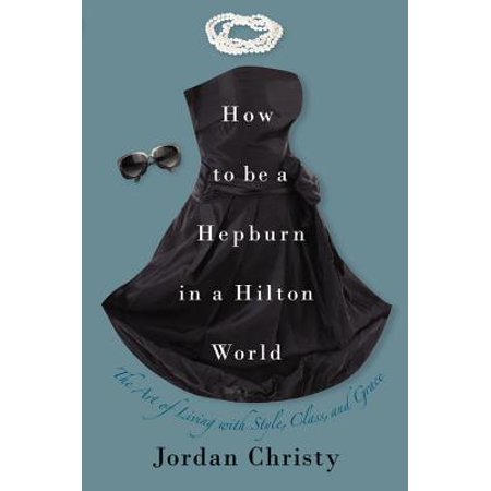 Grace Center (How to Be a Hepburn in a Hilton World : The Art of Living with Style, Class, and)