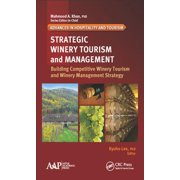 Strategic Winery Tourism and Management : Building Competitive Winery Tourism and Winery Management Strategy