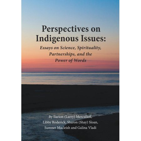 perspectives on indigenous issues essays on science spirituality  perspectives on indigenous issues essays on science spirituality and the  power of words other  walmartcom