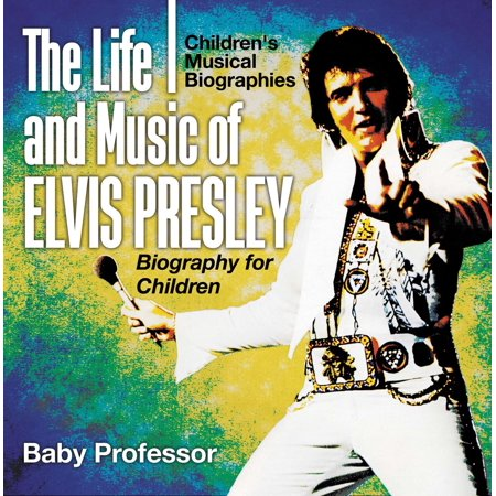 Elvis For Kids (The Life and Music of Elvis Presley - Biography for Children | Children's Musical Biographies -)