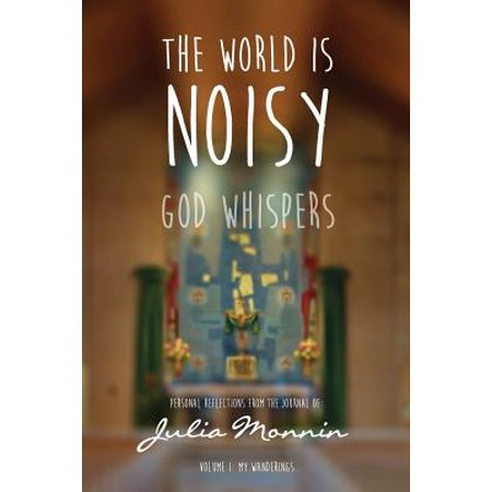 The World Is Noisy - God Whispers : Personal Reflections from the Journal of Julia