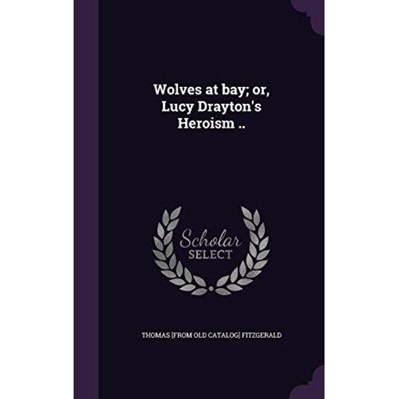 Wolves at Bay; Or, Lucy Drayton's Heroism .. - image 1 of 1