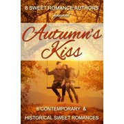 Autumn's Kiss: 8 Contemporary & Historical Sweet Romances - eBook