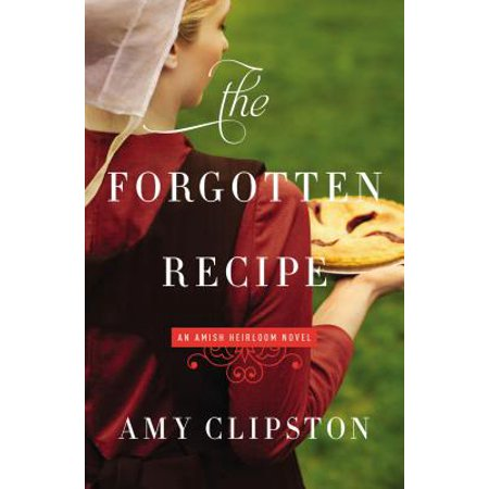 Amish Heirloom Novel: The Forgotten Recipe -