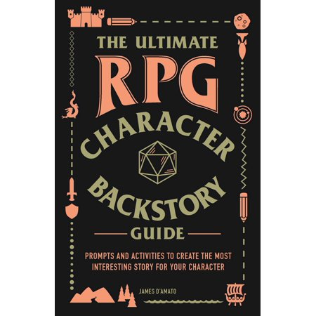 The Ultimate RPG Character Backstory Guide : Prompts and Activities to Create the Most Interesting Story for Your