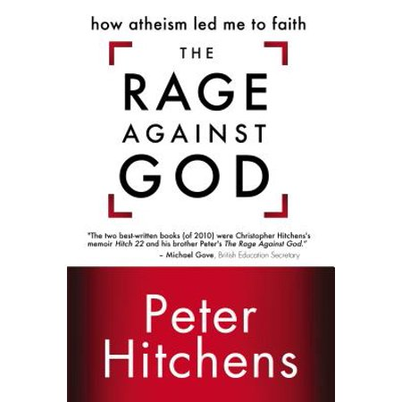 The Rage Against God : How Atheism Led Me to