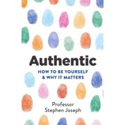 Authentic : How to be yourself and why it matters