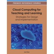 Cloud Computing for Teaching and Learning : Strategies for Design and Implementation