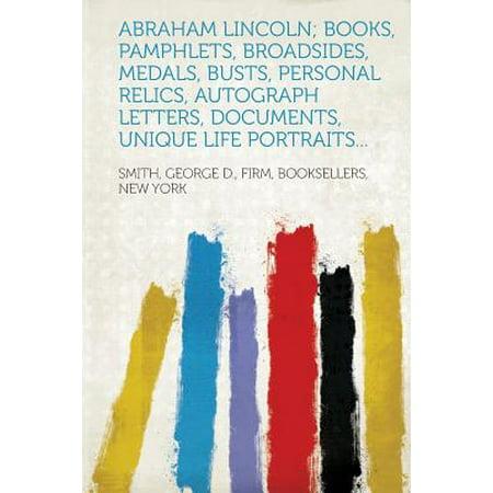 Abraham Lincoln; Books, Pamphlets, Broadsides, Medals, Busts, Personal Relics, Autograph Letters, Documents, Unique Life Portraits...
