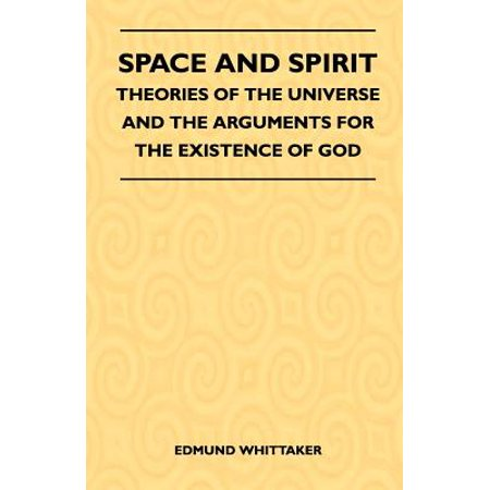 Space and Spirit - Theories of the Universe and the Arguments for the Existence of