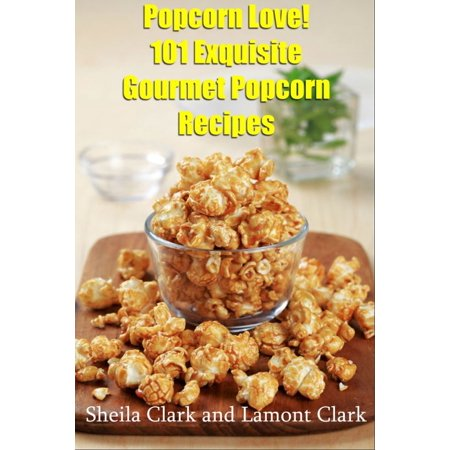Popcorn Love! 101 Exquisite Gourmet Popcorn Recipes - eBook](Chocolate Covered Popcorn Recipe)