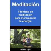 Meditación: Técnicas de meditación para incrementar la energía - eBook