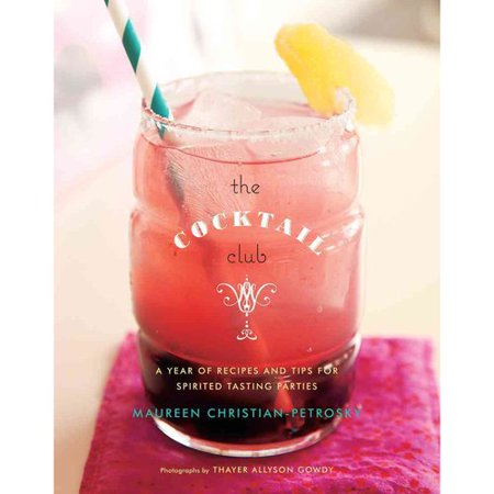 The Cocktail Club: A Year of Recipes and Tips for Spirited Tasting Parties by