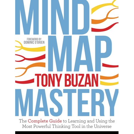 Mind Map Mastery : The Complete Guide to Learning and Using the Most Powerful Thinking Tool in the