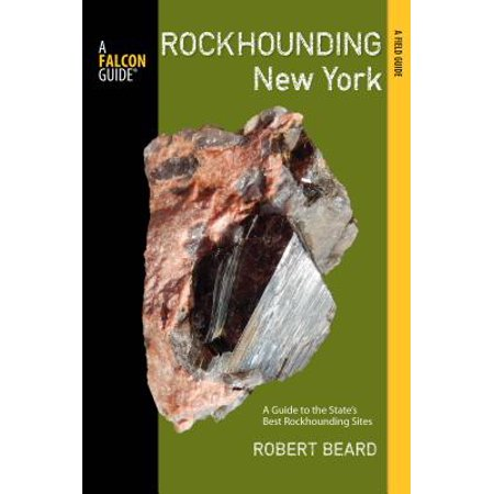 Rockhounding New York : A Guide to the State's Best Rockhounding