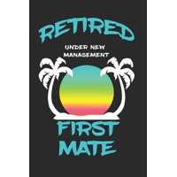 Retired First Mate Under New Management: Funny White Elephant Gag Gifts For Coworkers Going Away, Birthday, Retirees, Friends & Family - Secret Santa Gift Ideas For Coworkers - Really Funny Jokes For